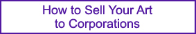 Selling Your Art to Corporations - Demystified!