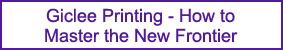Giclee Printing - How to Master the New Frontier