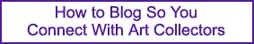 How to Blog So You Connect With Art Collectors