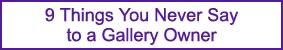 9 Things You Never Say To A Gallery Owner
