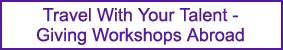 Travel With Your Talent - Giving Workshops Abroad